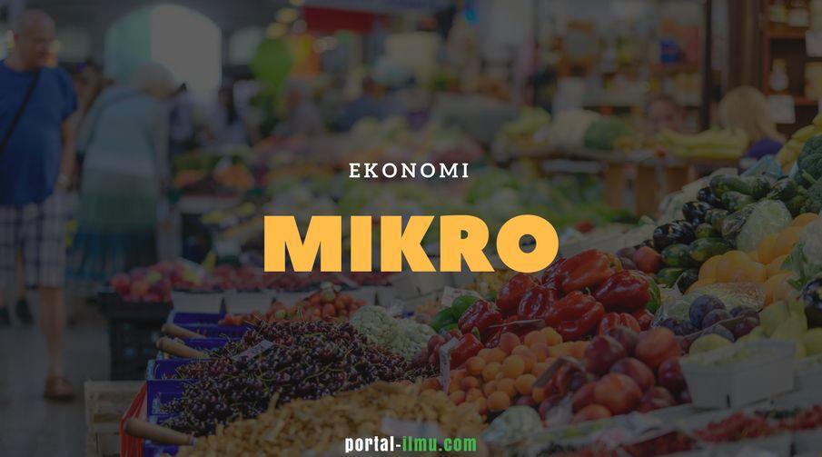 Ekonomi Mikro: Pengertian, Sejarah dan Fokus Kajian