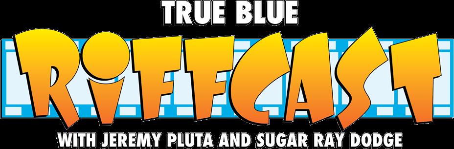 True Blue Riffcast July 2019