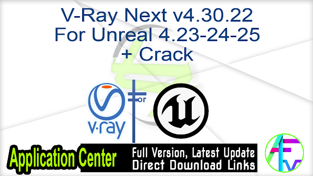 V-Ray Next v4.30.22 For Unreal 4.23-24-25 + Crack