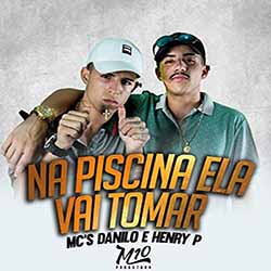 Baixar Na Piscina Ela Vai Tomar - MC Danilo e MC Henry P MP3