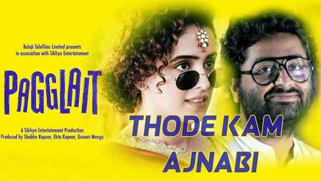 Pagglait   Lyrics Of New Songs Thode Kam Ajnab - Arijit Singh & Himani Kapoor
