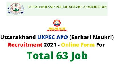 Free Job Alert: UKPSC APO (Sarkari Naukri) Recruitment 2021 - Online Form For Total 63 Job