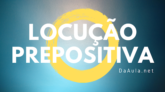 Língua Portuguesa: O que é Locução Prepositiva