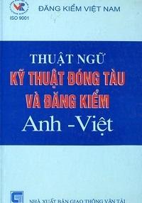Thuật Ngữ Kỹ Thuật Đóng Tàu Và Đăng Kiểm Anh Việt - Nguyễn Văn Ban