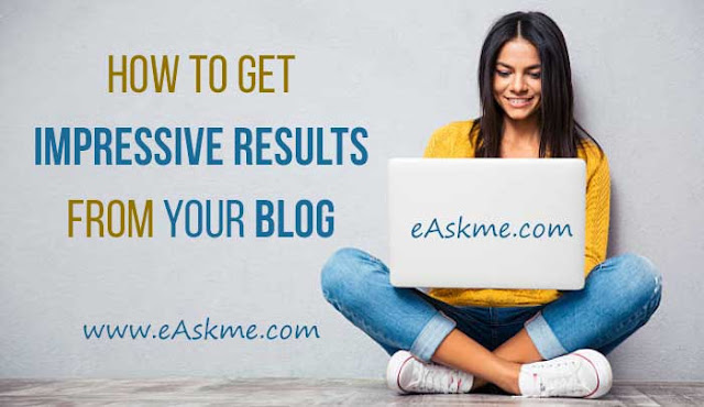 How to Get Impressive Results from Your Blog: eAskme