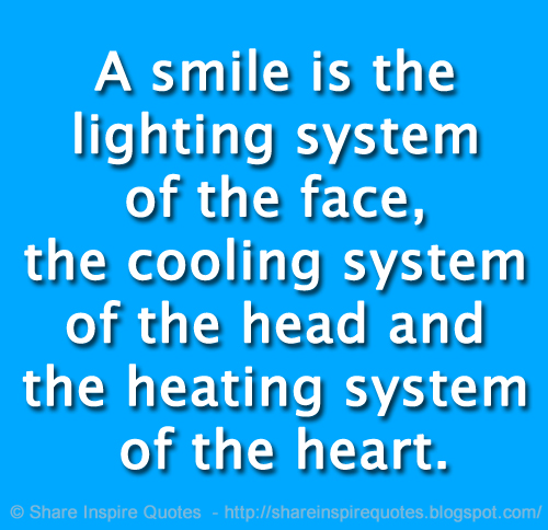 A Smile Is The Lighting System Of The Face The Cooling