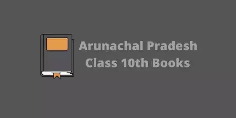Arunachal Pradesh Class 10th Books PDF 2021 | AR SCERT 10th Books