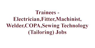 Trainees - Electrician,Fitter,Machinist,Welder,COPA,Sewing Technology (Tailoring) Jobs