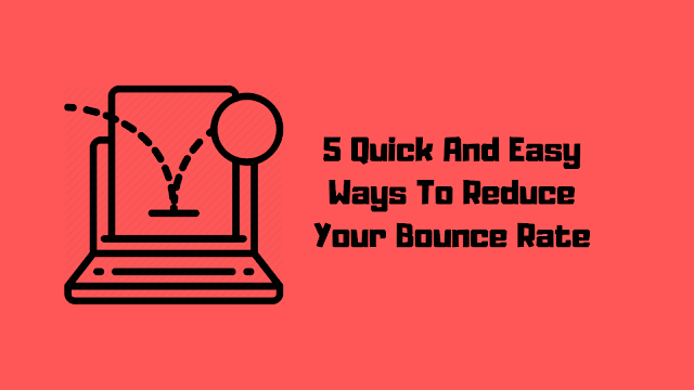 5 Simple Ways To Lower Your Bounce Rate Easily