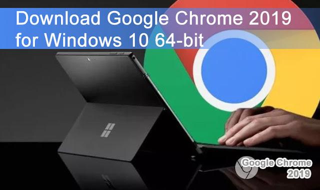 Download Google Chrome 2019 for Windows 10 64-bit