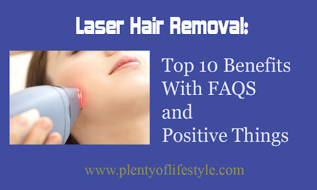 Laser Hair Removal: Top 10 Benefits  With FAQS and Positive Things