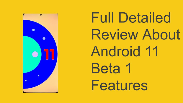Full Detailed Review About Android 11 Beta 1 Features