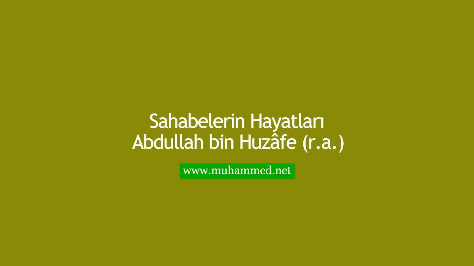 Abdullah bin Huzâfe (r.a.)