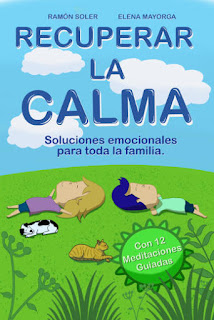 Recuperar la calma, Soluciones emocionales para toda la familia. Libro práctico.