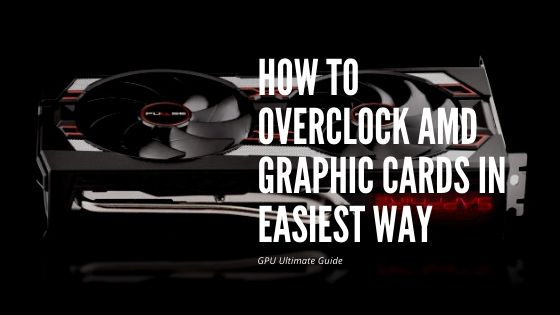 How To Overclock AMD Graphic Cards