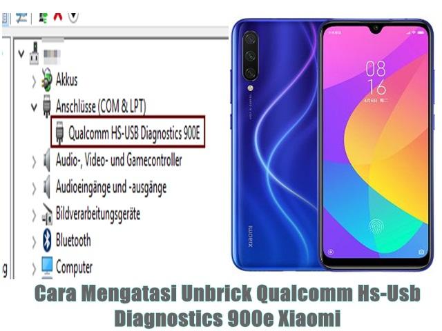 Cara Mengatasi Unbrick Qualcomm Hs-Usb Diagnostics 900e Xiaomi