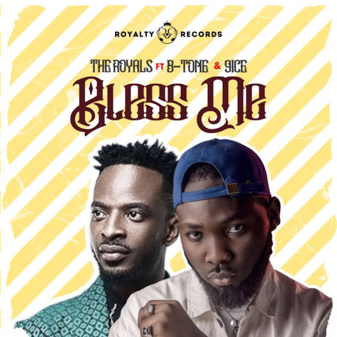 [Audio + Video]: The Royals – BLESS ME feat. B-tone x 9ice