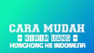 Cara Mudah Kirim Uang Dari Hongkong Ke Indonesia
