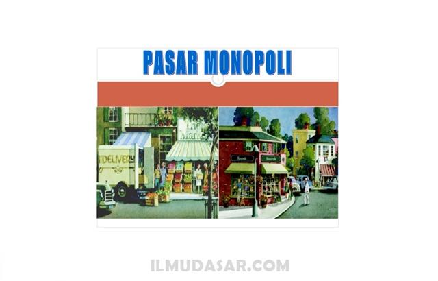Pengertian, Ciri, Jenis, Kelebihan dan Kekurangan Pasar Monopoli
