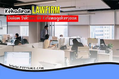 Kehadiran Law Firm Dalam Suksesi UU Ketenagakerjaan