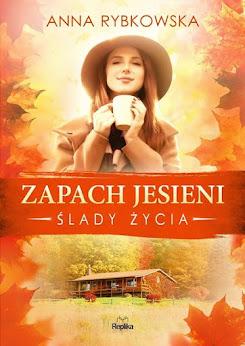 """Anna Rybkowska """"Ślady życia. Tom 4: Zapach jesieni"""""""