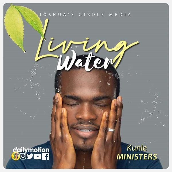 [Music + Lyrics] Living Water - Kunle Ministers