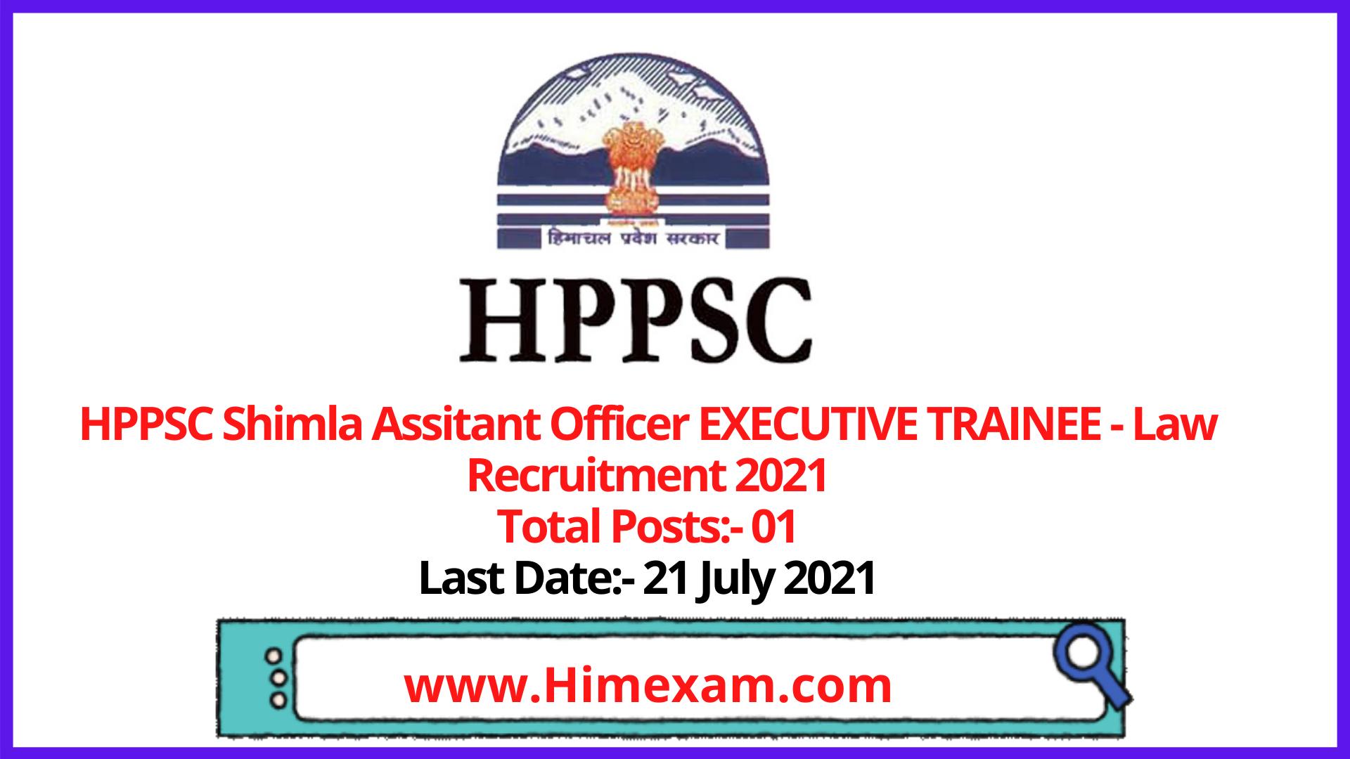 HPPSC Shimla  Assitant Officer EXECUTIVE TRAINEE - Law Recruitment 2021