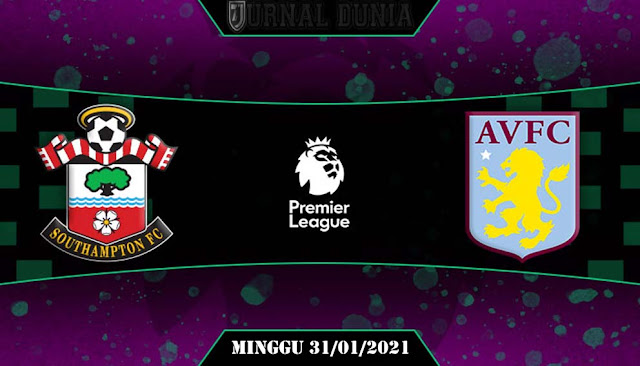 Prediksi Southampton vs Aston Villa, Minggu 31 Januari 2021 Pukul 03.00 WIB @ Mola TV