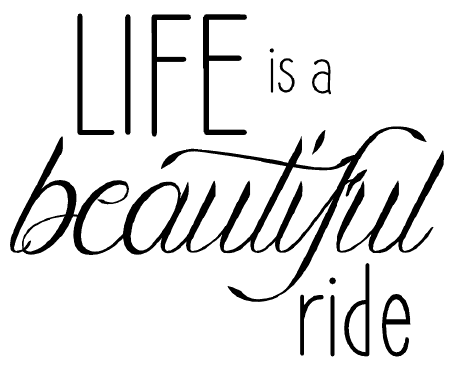 Life is a beautiful ride free card sentiment