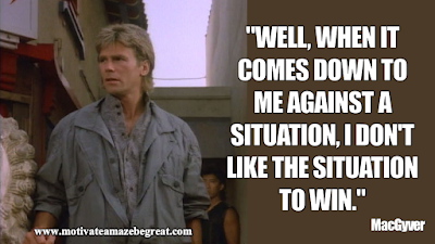 "Inspirational MacGyver Quotes For Knowledge And Resourcefulness: ""Well, when it comes down to me against a situation, I don't like the situation to win."" - MacGyver"