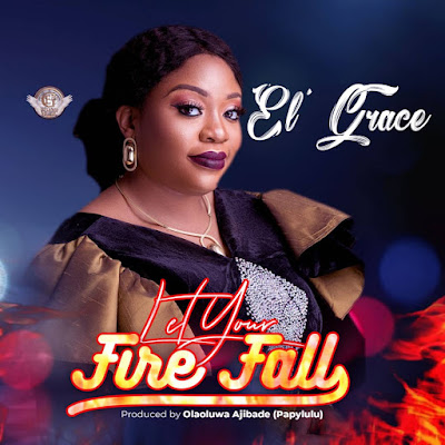 El' Grace - Let Your Fire Fall Lyrics & Audio