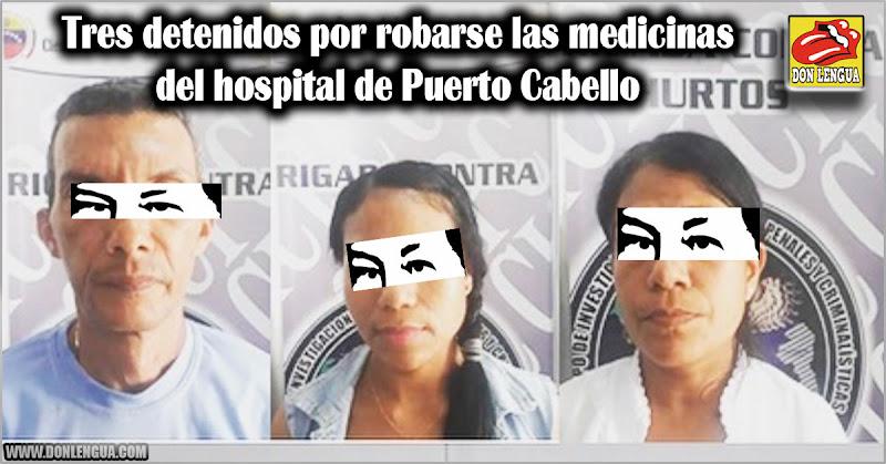 Tres detenidos por robarse las medicinas del hospital de Puerto Cabello