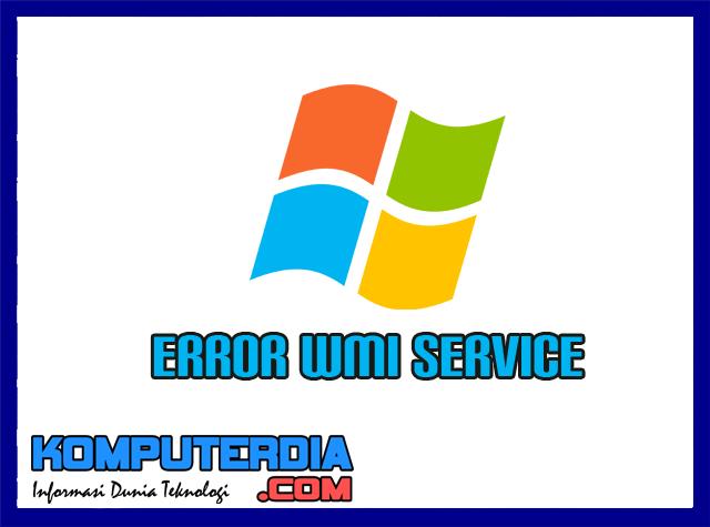 Cara Mengatasi Error WMI Service Pada Operating System Windows