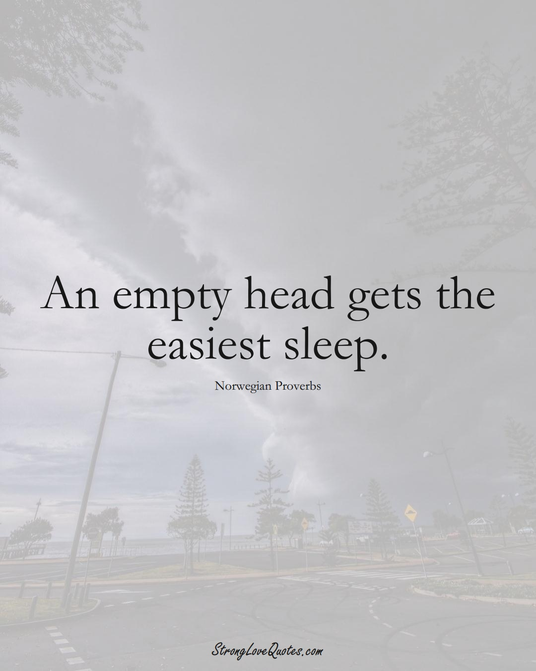 An empty head gets the easiest sleep. (Norwegian Sayings);  #EuropeanSayings