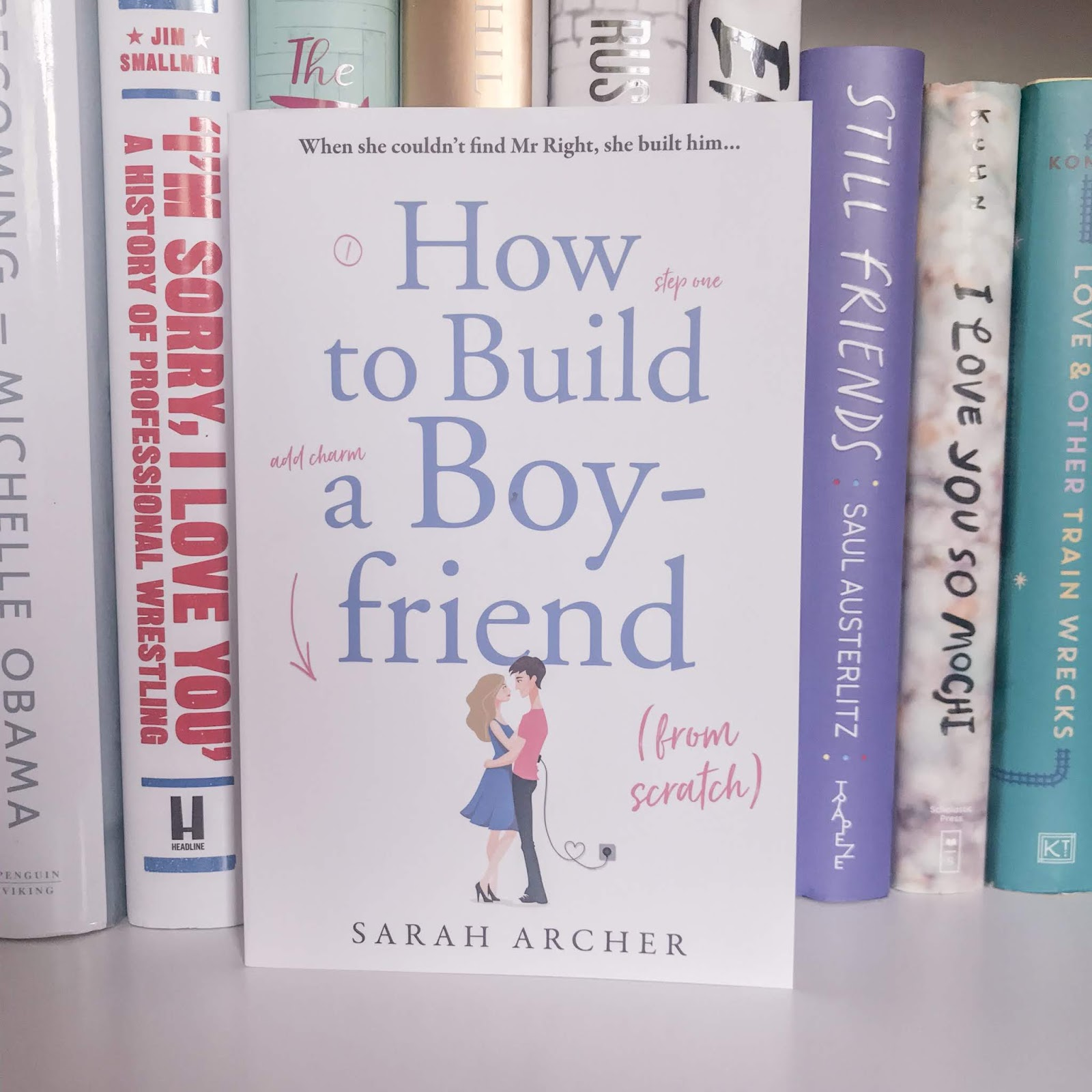 How to Build a Boyfriend (From Scratch) - Sarah Archer