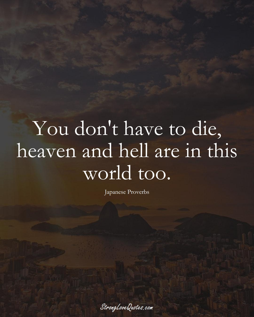 You don't have to die, heaven and hell are in this world too. (Japanese Sayings);  #AsianSayings