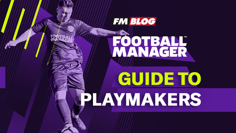 All You need to know about Playmakers in Football Manager