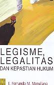Judul Buku : LEGISME, LEGALITAS, DAN KEPASTIAN HUKUM Pengarang : E. Fernando M. Manullang Penerbit : Kencana