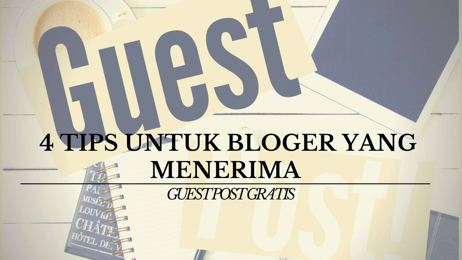 4 Tips Untuk Bloger yang Menerima Guest Post Gratis