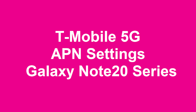 T-Mobile 5G APN Settings Samsung Galaxy Note20 & Note20 Ultra
