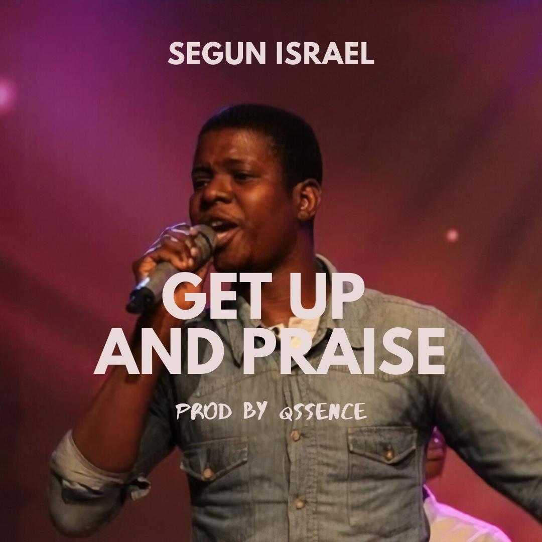 Segun Israel - Get Up And Praise Lyrics & Mp3