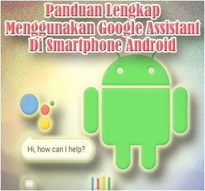 Panduan Lengkap Cara Menggunakan Google Assistant Di Smartphone Android