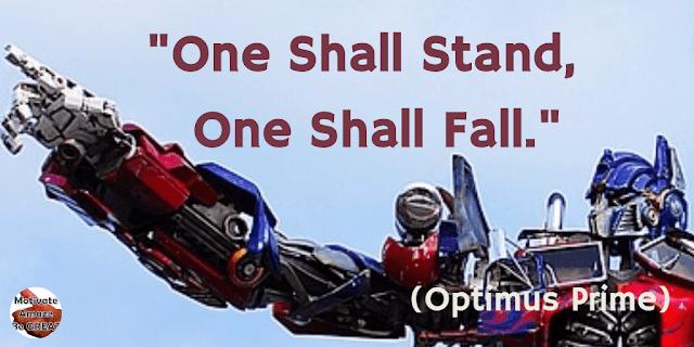 """Optimus Prime Quotes For Wisdom & Leadership: """"One shall stand, one shall fall."""" - Optimus Prime"""