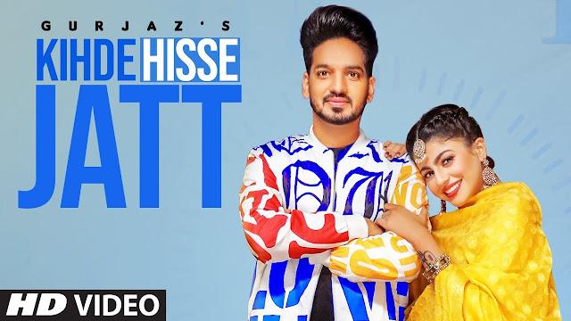 Song  :  Kihde Hisse Jatt Singer  :  Gurjazz Lyrics  :  Rana Sotal Music  :  Randy JSong  :  Kihde Hisse Jatt Singer  :  Gurjazz Lyrics  :  Rana Sotal Music  :  Randy J