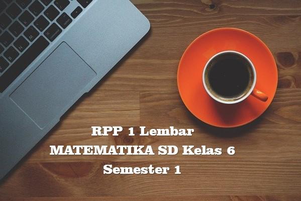Download RPP 1 Lembar MATEMATIKA SD Kelas 6 Semester 1 Kurikulum 2013