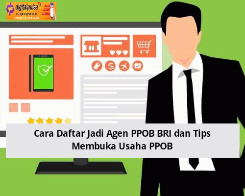 Cara Daftar Jadi Agen PPOB BRI dan Tips Membuka Usaha PPOB