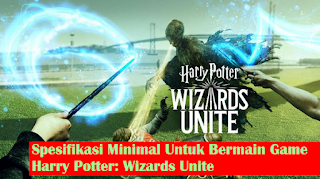 Spesifikasi Hp Android Dan iPhone Untuk Main Harry Potter: Wizards Unite