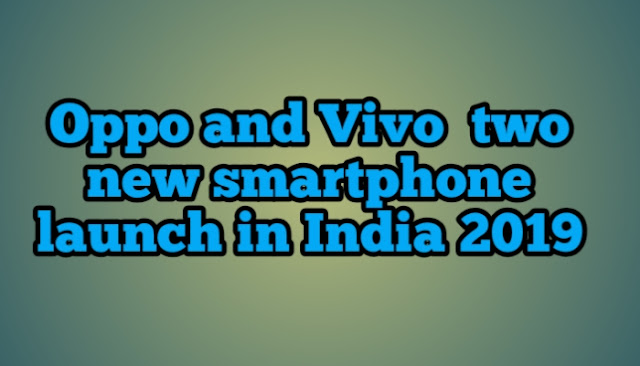 Oppo and Vivo  two new smartphone launch in India 2019