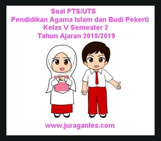 Contoh Soal UTS/PTS Pendidikan Agama Islam dan Budi Pekerti Kelas 5 Semester 2 K13