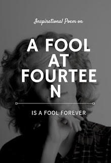 Poem on a fool at fourteen